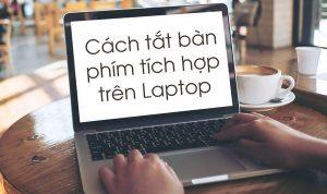 Hướng dẫn cách tắt , vô hiệu hóa bàn phím laptop
